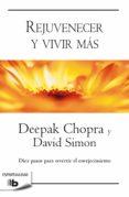 rejuvenecer y vivir más (ebook)-deepak chopra-david simon-9788490704660
