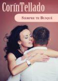 SIEMPRE TE BUSQUÉ (EBOOK) - 9788491624660 - CORIN TELLADO