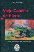VIEJO CABALLO DE HIERRO: UN VIAJE EN EL FERROCARRIL DE LA ROBLA - 9788492199860 - CARLOS BACIGALUPE