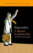 A ALGUNOS LES GUSTAN FRIAS - 9788495359360 - RING LARDNER