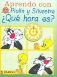 APRENDO CON PIOLIN Y SILVESTRE ¿QUE HORA ES? - 9788495706560 - VV.AA.