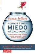 AUNQUE TENGA MIEDO, HAGALO IGUAL - 9788496746060 - SUSAN JEFFERS