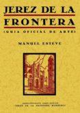 JEREZ DE LA FRONTERA (GUIA OFICIAL DEL ARTE) (FACSIMIL) - 9788497614160 - MANUEL ESTEVE GUERRERO