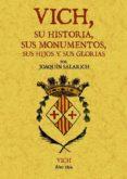 VICH: SU HISTORIA, SUS MONUMENTOS, SUS HIJOS Y SUS GLORIAS (ED. F ACSIMIL) - 9788497617260 - VV.AA.