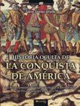 HISTORIA OCULTA DE LA CONQUISTA DE AMERICA - 9788497636360 - GABRIEL SANCHEZ SORONDO