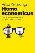 HOMO ECONOMICUS: UNA EXPLICACION DEL MUNDO A TRAVES DE LA ECONOMI A - 9788498751260 - ANXO PENALONGA