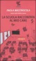 LA SCUOLA RACCONTATA AL MIO CANE (5ª ED.) - 9788882466060 - PAOLA MASTROCOLA