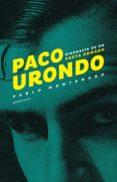 Descarga gratuita de libros de datos electrónicos PACO URONDO 9789874109460 PDB iBook de PABLO MONTANARO (Literatura española)