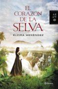 EL CORAZON DE LA SELVA - 9788408126270 - ELVIRA MENENDEZ
