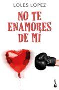 NO TE ENAMORES DE MI - 9788408177470 - LOLES LOPEZ