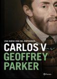 UNA NUEVA VIDA DEL EMPERADOR CARLOS V - 9788408204770 - GEOFFREY PARKER