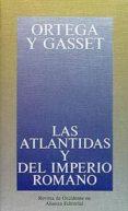 LAS ATLANTIDAS Y DEL IMPERIO ROMANO - 9788420641270 - JOSE ORTEGA Y GASSET