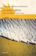 LA JUBILACION: UNA OPORTUNIDAD VITAL - 9788425422270 - RICARDO MORAGAS MORAGAS