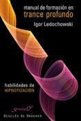 MANUAL DE FORMACION EN TRANCE PROFUNDO: HABILIDADES DE HIPNOTIZAC ION - 9788433023070 - IGOR LEDOCHOWSKI
