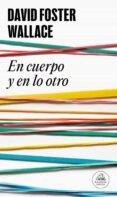 EN CUERPO Y EN LO OTRO - 9788439727170 - DAVID FOSTER WALLACE