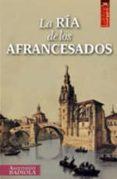 LA RIA DE LOS AFRANCESADOS - 9788471484970 - ASCENSION BADIOLA