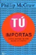 TU IMPORTAS: COMO RECREAR LA VIDA DESDE EL INTERIOR - 9788472455870 - PHILLIP MCGRAW