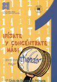 ¡FIJATE Y CONCENTRATE MAS!: PARA QUE ATIENDAS MEJOR (1º CICLO DE EDUCACION PRIMARIA) - 9788478694570 - VV.AA.