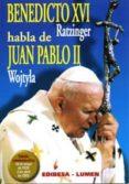 BENEDICTO XVI RATZINGER HABLA DE JUAN PABLO II WOJTYLA - 9788484075370 - JOSEPH BENEDICTO XVI RATZINGER