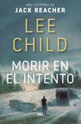 MORIR EN EL INTENTO - 9788490566770 - LEE CHILD