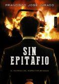 SIN EPITAFIO - 9788490671870 - FRANCISCO JOSE JURADO