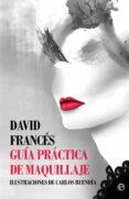 GUIA PRACTICA DE MAQUILLAJE - 9788491641070 - DAVID FRANCES