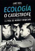 ECOLOGÍA O CATÁSTROFE - 9788492559770 - JANET BIEHL