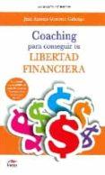 COACHING PARA CONSEGUIR TU LIBERTAD FINANCIERA - 9788492892570 - JUAN ANTONIO GUERRERO CAÑONGO