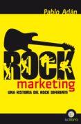ROCK MARKETING: UN HISTORIA DEL ROCK DIFERENTE - 9788494180170 - PABLO ADAN MICO