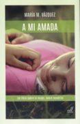 A MI AMADA - 9788495593870 - MARIA M. VAZQUEZ