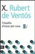FILOSOFIA D ESTAR PER CASA - 9788496201170 - XAVIER RUBERT DE VENTOS