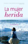 LA MUJER HERIDA: COMO SANAR LA RELACION PADRE-HIJA - 9788497771870 - LINDA SHIERSE LEONARD