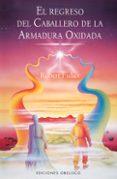 REGRESO DEL CABALLERO DE LA ARMADURA OXIDADA - 9788497776370 - ROBERT FISHER