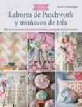 LABORES DE PATCHWORK Y MUÑECOS DE TELA - 9788498745870 - DESCONOCIDO