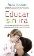 EDUCAR SIN IRA - 9788499707570 - ANGEL PERALBO