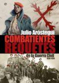 combatientes requetés en la guerra civil española 1936-1939 (ebook)-julio arostegui-9788499709970