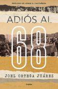 ADIÓS AL 68 (EBOOK) - 9786073172080 - JOEL ORTEGA JUAREZ