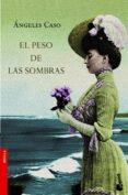 EL PESO DE LAS SOMBRAS (FINALISTA PREMIO PLANETA 1994) - 9788408070580 - ANGELES CASO