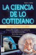 LA CIENCIA DE LO COTIDIANO - 9788415256380 - ROBERT WOLFE