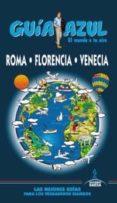 ROMA, FLORENCIA Y VENECIA 2013 (GUIA AZUL) - 9788415847380 - VV.AA.