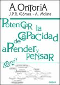POTENCIAR LA CAPACIDAD DE APRENDER Y PENSAR: MODELOS MENTALES Y T ECNICAS DE APRENDIZAJE-ENSEÑANZA - 9788427712980 - ANTONIO ONTORIA