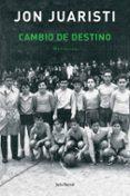 CAMBIO DE DESTINO: MEMORIAS - 9788432296680 - JON JUARISTI
