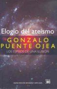ELOGIO DEL ATEISMO: LOS ESPEJOS DE UNA ILUSION - 9788432313080 - GONZALO PUENTE OJEA