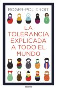 la tolerancia explicada a todo el mundo (ebook)-roger-pol droit-9788449335280