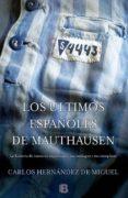 LOS ÚLTIMOS ESPAÑOLES DE MAUTHAUSEN - 9788466655880 - CARLOS HERNANDEZ DE MIGUEL