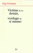 VICTIMA DE LOS DEMAS, VERDUGO DE SI MISMO - 9788472456280 - GUY CORNEAU