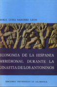 economia de hispania meridional durante dinastia de los antoninos-maria luisa sanchez leon-9788474810080