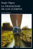 LA FRAGILIDAD DE LOS CUERPOS - 9788483834480 - SERGIO OLGUIN