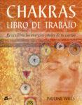 CHAKRAS. LIBRO DE TRABAJO: REEQUILIBRA LAS ENERGIAS VITALES DE TU CUERPO - 9788484450580 - PAULINE WILLS
