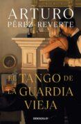 EL TANGO DE LA GUARDIA VIEJA - 9788490626580 - ARTURO PEREZ-REVERTE